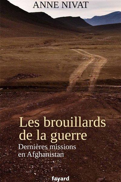 Les brouillards de la guerre : dernières missions en Afghanistan (Éditions Fayard)