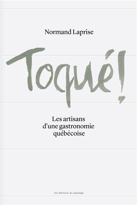 La couverture de Toqué! Les artisans d'une gastronomie québécoise, de Normand Laprise