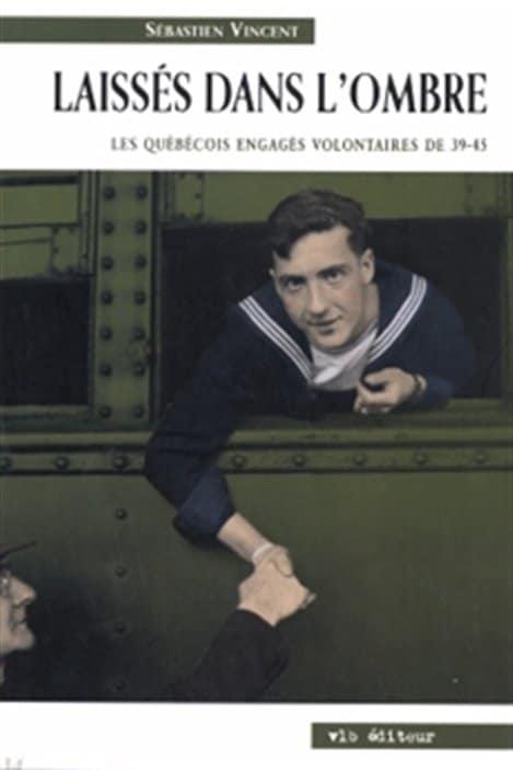 Laissés dans l'ombre, Les Québécois engagés volontaires de 39-45, de Sébastien Vincent