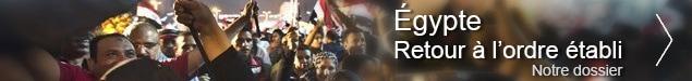 Égypte : retour à l'ordre établi. Notre dossier