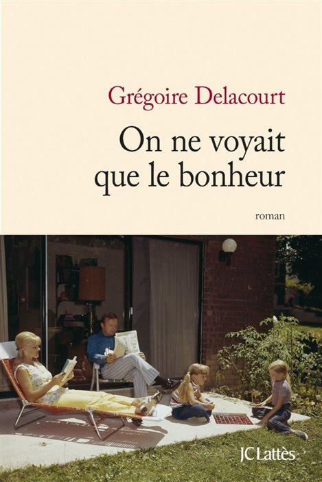La couverture d'«On ne voyait que le bonheur», de Grégoire Delacourt.