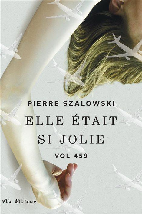 « Elle était si jolie », de Pierre Szalowski, qui signe un des romans de la série Vol 459.