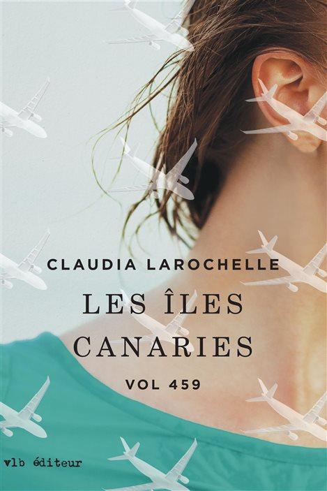 « Les Îles Canaries », de Claudia Larochelle, qui signe un des romans de la série Vol 459.