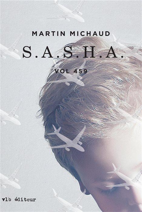 « S.A.S.H.A. », de Martin Michaud, qui signe un des romans de la série Vol 459.