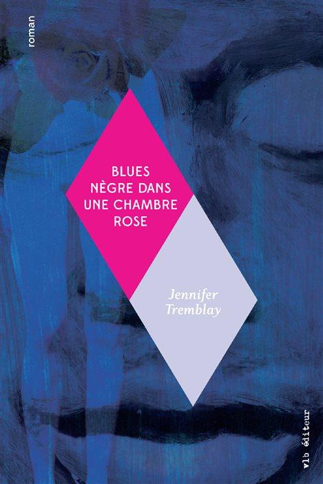 La couverture de «Blues nègre dans une chambre rose» de Jennifer Tremblay.