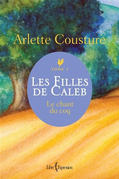 La couverture du « Chant du coq » le premier tome des « Filles de Caleb », la trilogie d'Arlette Cousture