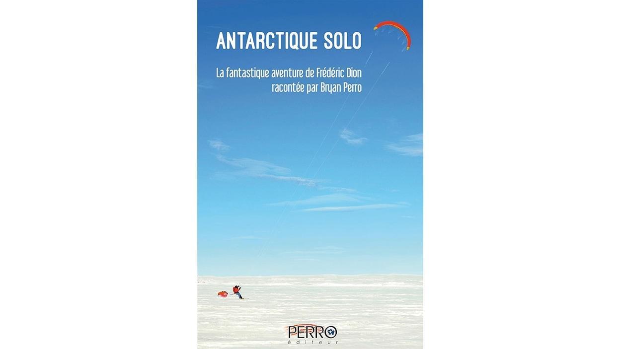 Page couverture du livre <i>Antarctique solo : la fantastique aventure de Frédéric Dion racontée par Bryan Perro</i>, de Frédéric Dion et Bryan Perro, publié chez Perro Éditeur