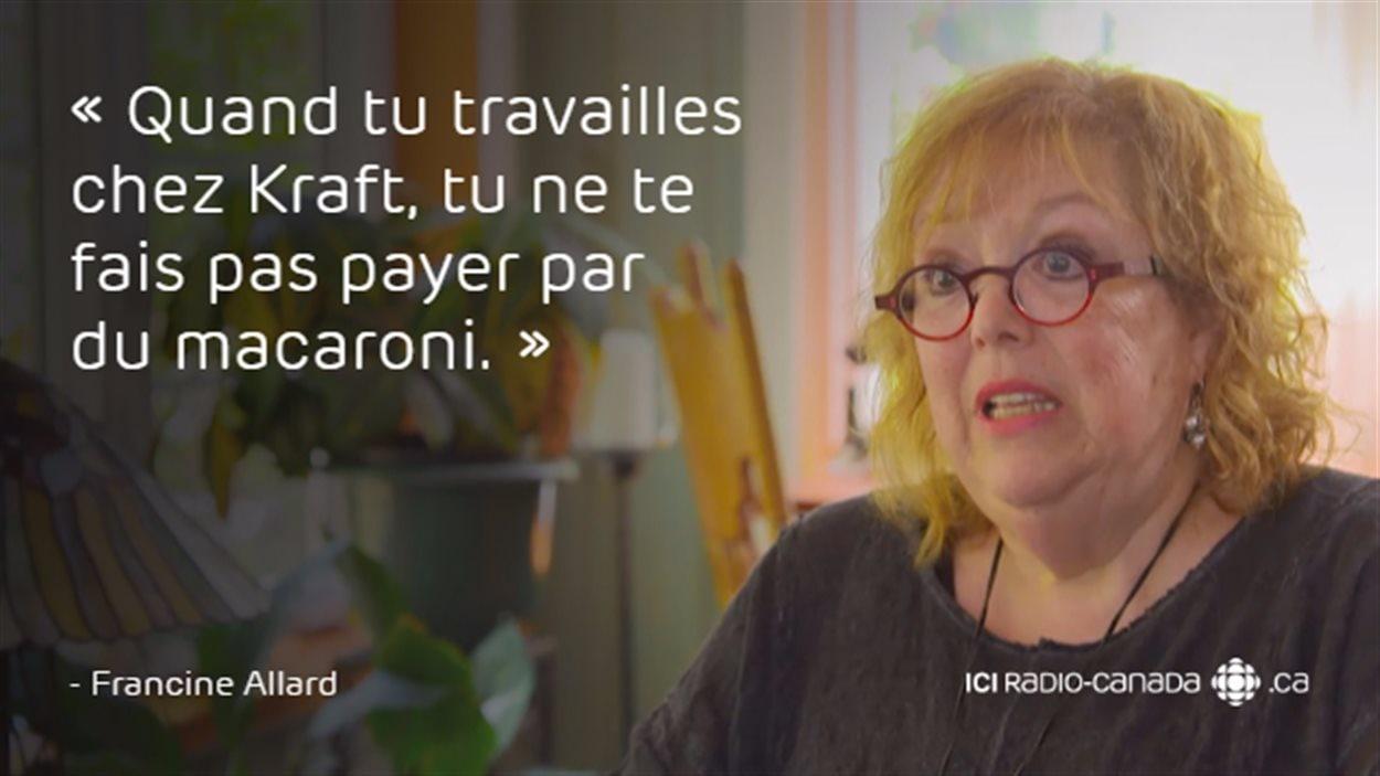 «Quand tu travailles chez Kraft, tu ne te fais pas payer par du macaroni.» - Francine Allard
