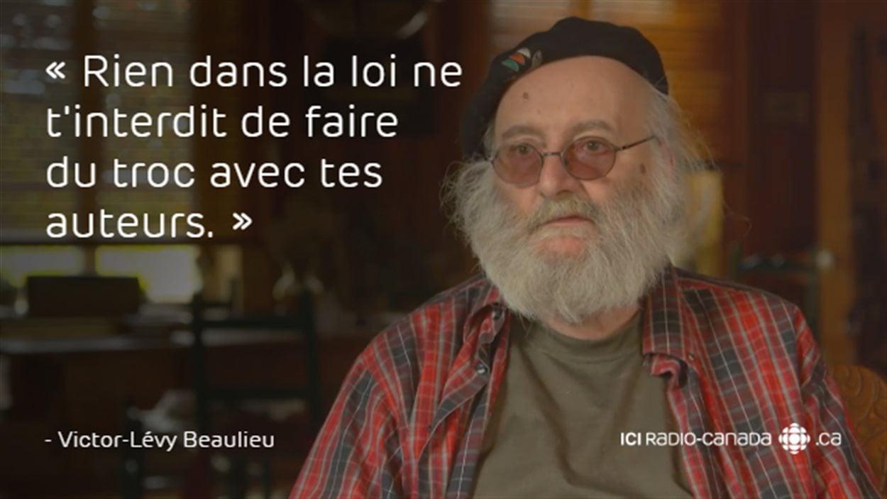 «Rien dans la loi ne t'interdit de faire du troc avec tes auteurs.» - Victor-Lévy Beaulieu