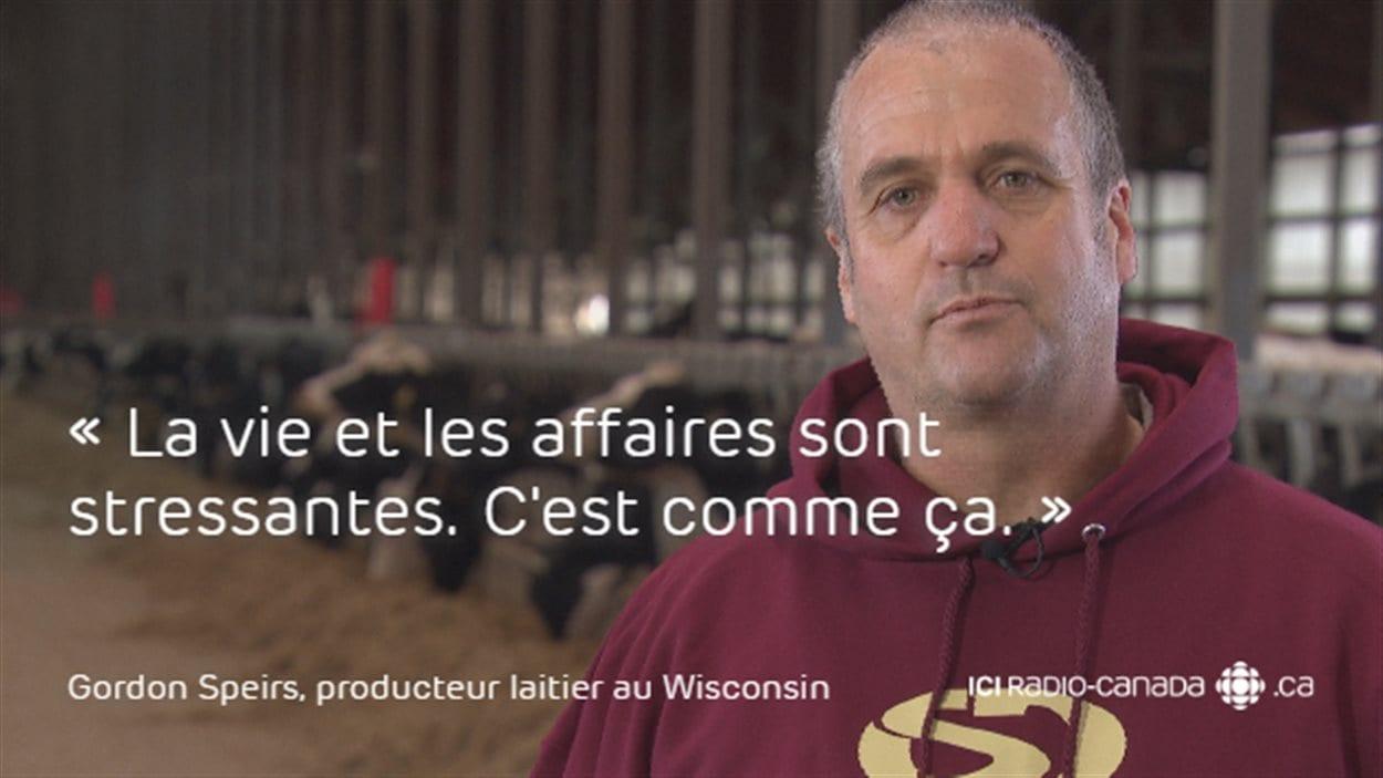 «La vie et les affaires sont stressantes. C'est comme ça», affirme Gordon Speirs, producteur laitier canadien installé au Wisconsin