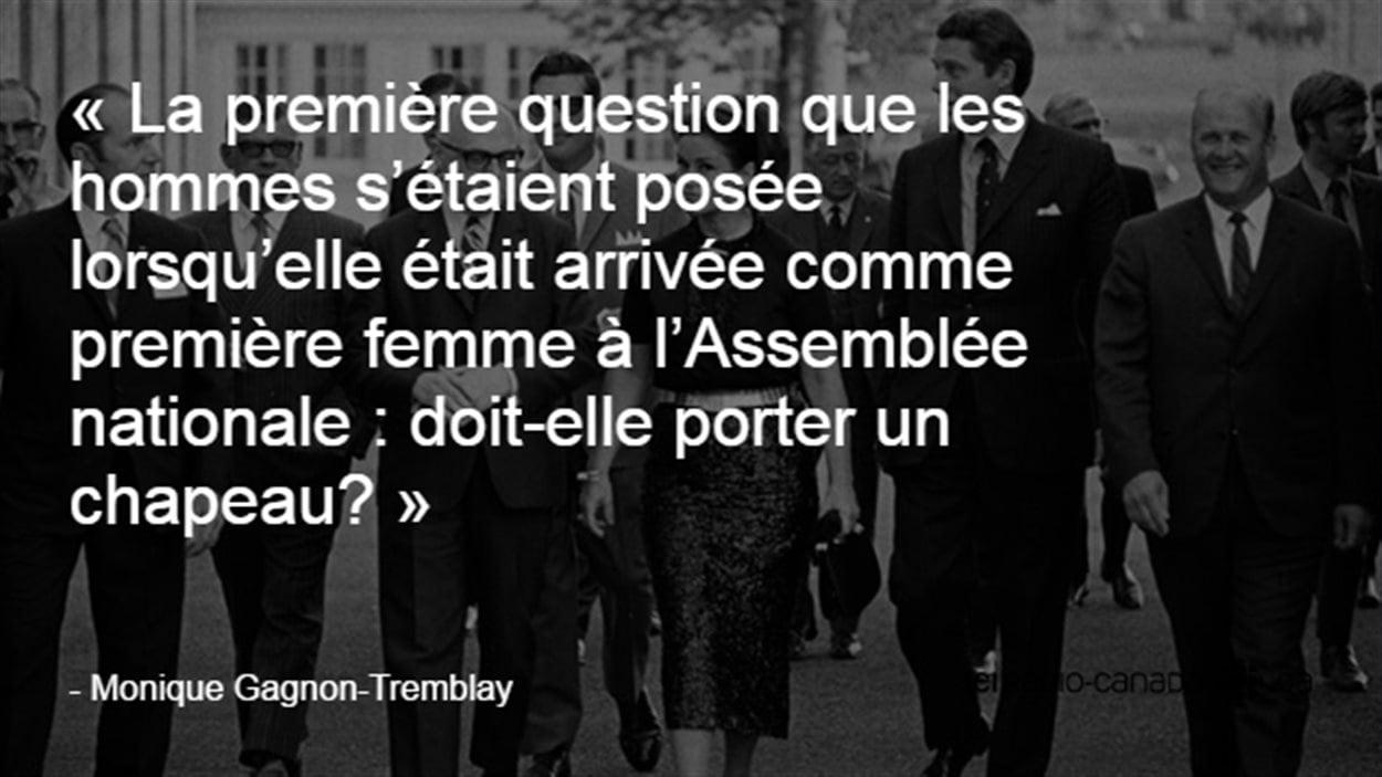 Citation de Monique Gagnon-Tremblay : «La première question que les hommes s'étaient posée lorsqu'elle était arrivée à l'Assemblée nationale : doit-elle porter un chapeau?»