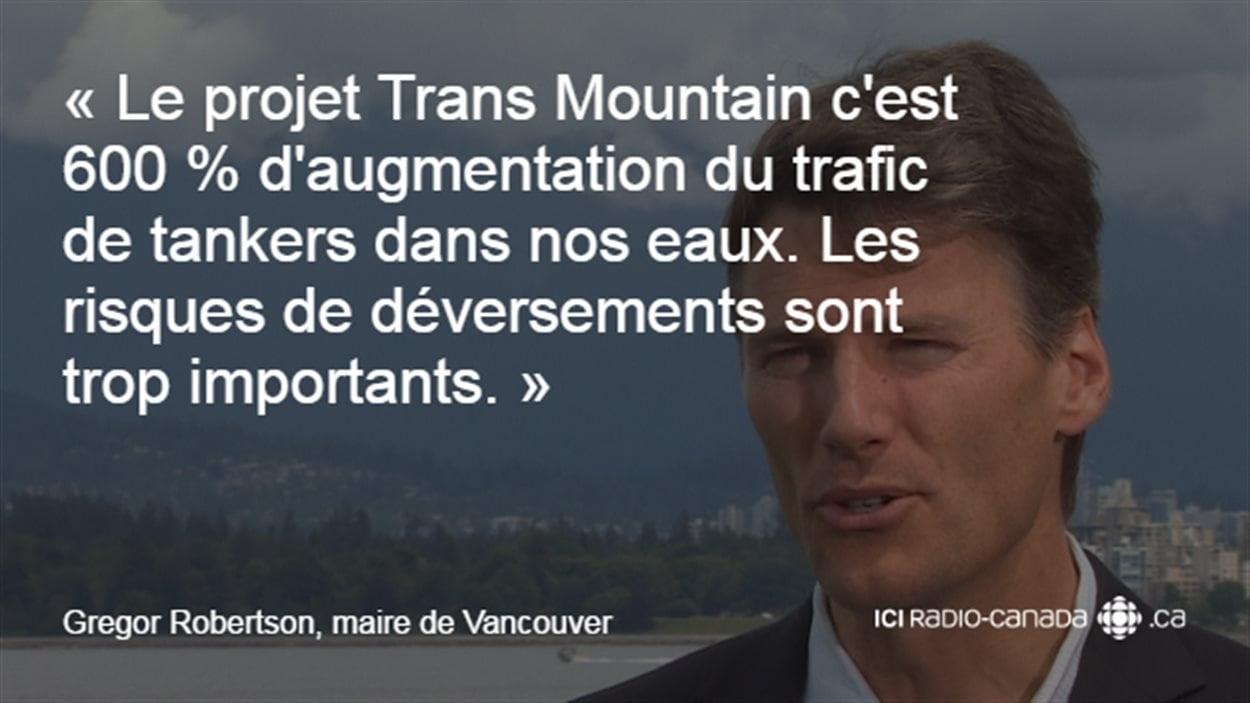« Le projet Trans Mountain c'est 600 % d'augmentation du trafic de tankers dans nos eaux. Les risques de déversements sont trop importants. » - Gregor Robertson, maire de Vancouver.
