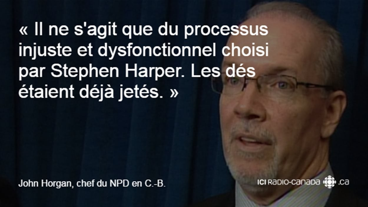 « Il ne s'agit que du processus injuste et dysfonctionnel choisi par Stephen Harper, Les dés étaient déjà jetés. » - John Horgan, chef du NDP en C.-B.