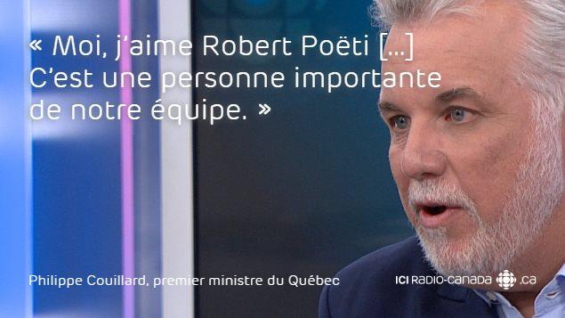 «Moi, j'aime Robert Poëti […] C'est une personne importante de notre équipe», a certifié le premier ministre à Patrice Roy.