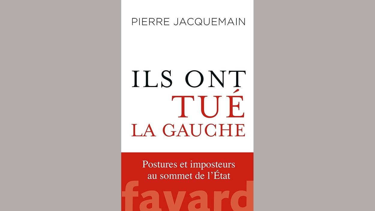 Page couverture du livre <i>Ils ont tué la gauche</i> de Pierre Jacquemain, paru aux Éditions Fayard